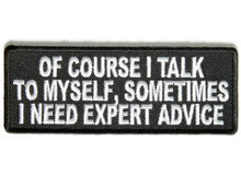Of Course I Talk To Myself Sometimes I Need Expert Advice Biker Patch