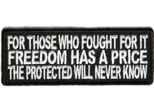 For Those Who Fought For It Freedom Has A Price The Protected Will Never Know Biker Patch