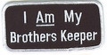 I Am My Brothers Keeper Patch Black with White Writing  Biker Patch