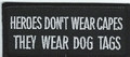 Heroes Don't Wear Capes They Wear Dog Tags Patch  Biker Patch