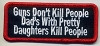 Christian Biker PatchesGuns Don't Kill People Dad's With Pretty Daughters Kill People Patch 3.5x1.5