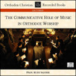 Communicative Role of Music in Orthodox Worship CD