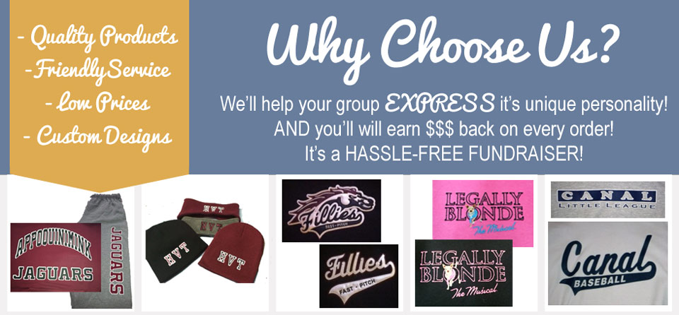 Why Choose Us? We'll help your group EXPRESS it's unique personality! AND you'll will earn $$$ back on every order! It's a HASSLE-FREE FUNDRAISER!