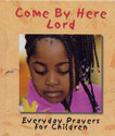COME BY HERE LORD: EVERYDAY PRAYERS FOR CHILDREN