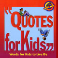 QUOTES FOR KIDS: WORDS FOR KIDS TO LIVE BY