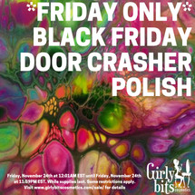 GIRLY BITS COSMETICS *FRIDAY ONLY* BLACK FRIDAY DOOR CRASHER POLISH Limit one per order, per customer.