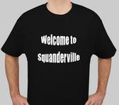 Squanderville T Shirt