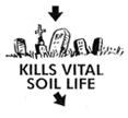 Kills vital soil life