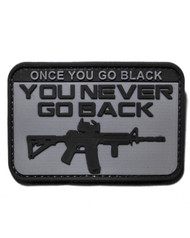 Once You Go Black - You Never Go back PVC Velcro Morale Patch Surplus Ammo AR-15