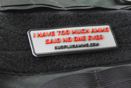 I Have Too Much Ammo - Said No One Ever - PVC Morale Velcro Patch SurplusAmmo.com
