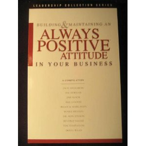 Building & Maintaining An Always Positive Attitude In Your Business