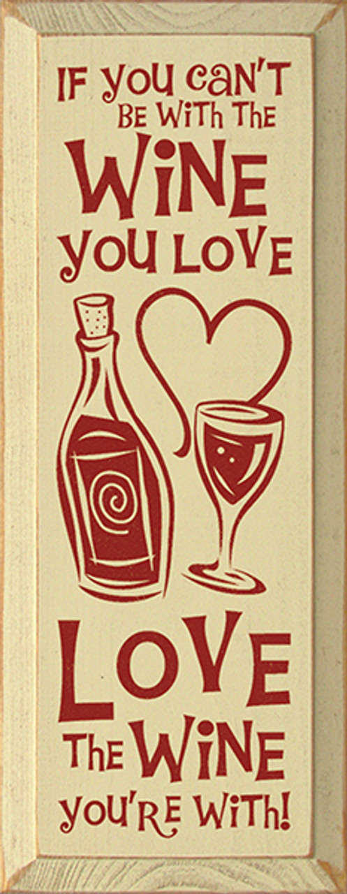 Download If You Can't Be With The Wine You Love Love The Wine You ...