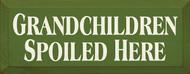 Grandchildren Spoiled Here Wood Sign