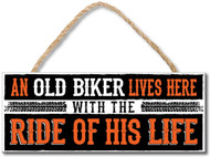An Old Biker Lives Here With The Ride Of His Life Wood Sign