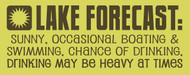 Lake Forecast: Sunny, Chance of Drinking. Drinking May Be Heavy...  Sign