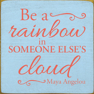Be A Rainbow In Someone Else's Cloud - Maya Angelou  Wood Sign