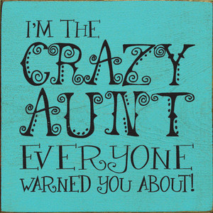 I'm The Crazy Aunt Everyone Warned You About!  Wood Sign