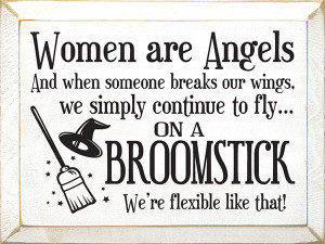 Women Are Angels, And When Someone Breaks Our Wings...  Wood Sign