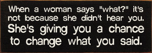 "When A Woman Says ""What?"" It's Not Because She Didn't Hear You...  Wood Sign"