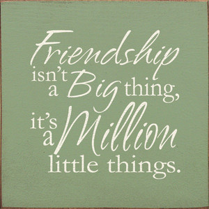 Friendship Isn't A Big Thing, It's A Million Little Things Wood Sign