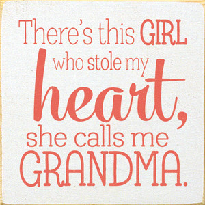 There's This Girl Who Stole My Heart, She Calls Me Grandma Wood Sign