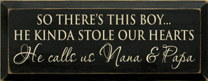 So There's This Boy He Kinda Stole Our Hearts He Calls Us Nana & Papa Sign