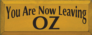 You Are Now Leaving Oz  Wood Sign