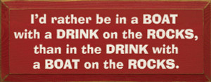 I'd Rather Be In A Boat With A Drink On The Rocks Than In The...Wood Sign