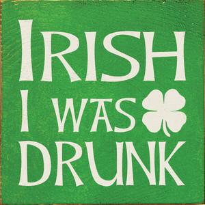 Irish I Was Drunk Wood Sign
