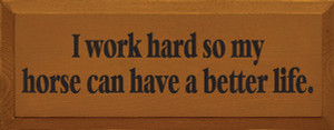 I Work Hard So My Horse Can Have A Better Life Wood Sign