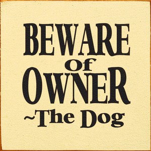 Beware Of Owner - The Dog Wood Sign