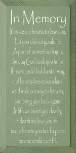 In Memory It Broke Our Hearts To Lose You But You Did Not Go Alone Wood Sign