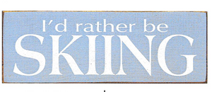 I'd Rather Be Skiing  Blue Wood Sign