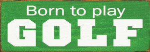 Born To Play Golf   Wood Sign