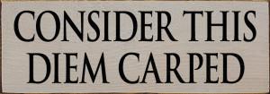 Consider This Diem Carped  Wood Sign