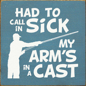 Had To Call In Sick. My Arm's In A Cast.  Wood Sign