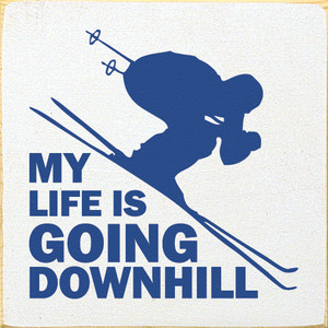 My Life Is Going Downhill. (Skiing Silhouette) Wood Sign