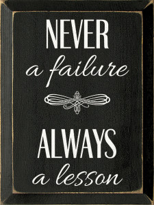 Never A Failure, Always A Lesson  Wood Sign