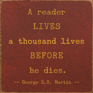 A ReaderLives A Thousand Lives Before ... - George R.R. Martin Wood Sign