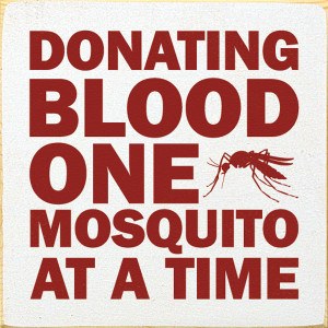 Donating Blood One Mosquito At A Time Wood Sign