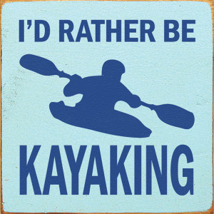 I'd Rather Be Kayaking Wood Sign