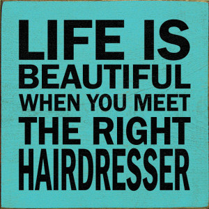 Life Is Beautiful When You Meet The Right Hairdresser Wood Sign