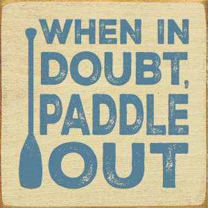 When In Doubt, Paddle Out Wood Sign