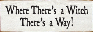 Where There's A Witch There's A Way Wood Sign