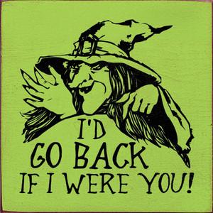 I'd go back if I were you! Wood Sign