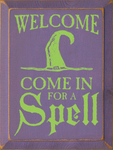 Welcome - Come in for a spell Wood Sign