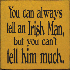 You Can Always Tell An Irish Man But... Wood Sign