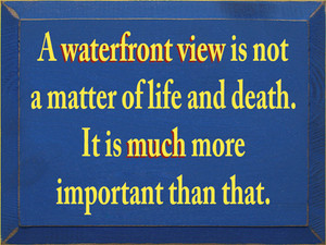 CUSTOM A Waterfront View Is Not... 9x12