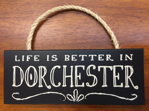 "Life Is Better In Dorchester Wood Sign 10"" x 4"""