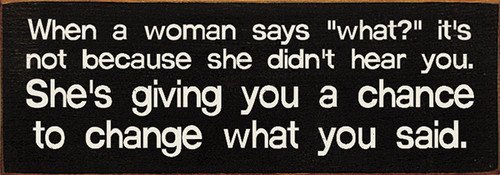 """When A Woman Says """"What?"""" It's Not Because She Didn't Hear You... Wood Sign"""